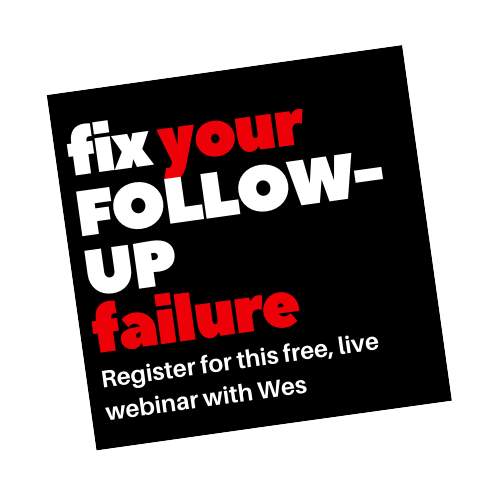 Register for this free Fix Your Follow Up Failure webinar with Wes